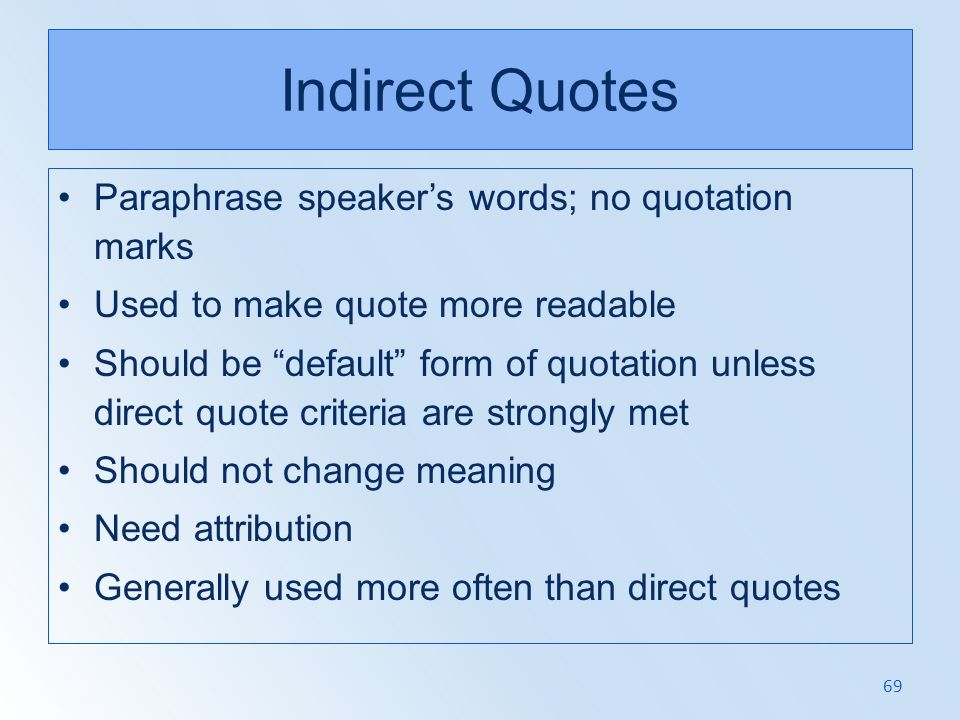 Indirect Quotes Paraphrase speaker's words; no quotation marks