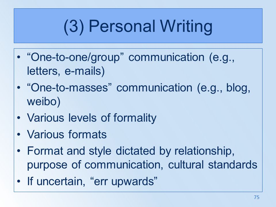 (3) Personal Writing One-to-one/group communication (e.g., letters, e-mails) One-to-masses communication (e.g., blog, weibo)