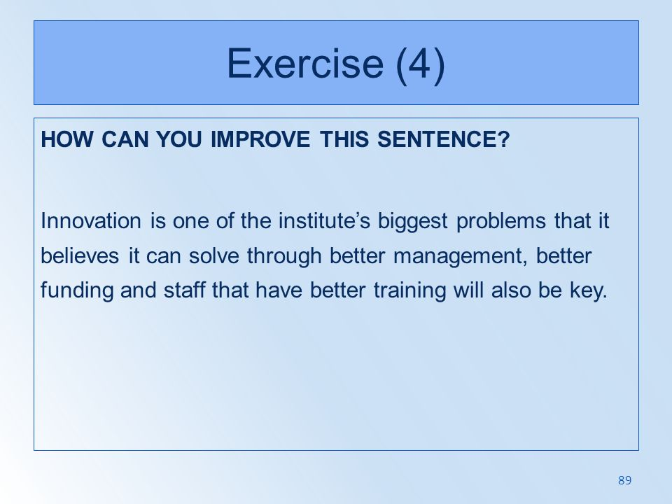 Exercise (4) HOW CAN YOU IMPROVE THIS SENTENCE