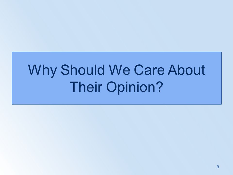 Why Should We Care About Their Opinion