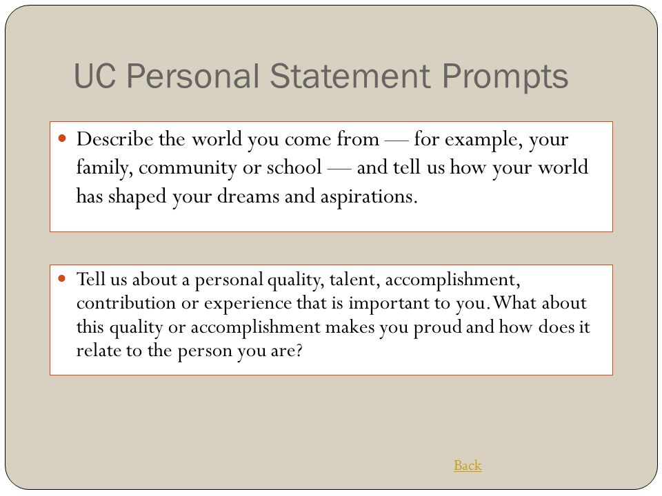 do uc personal statement prompts change For many years, the university of california used the same 2 essay prompts for its admissions application pick the 4 best uc personal insight questions for you uc's change application essay prompts.