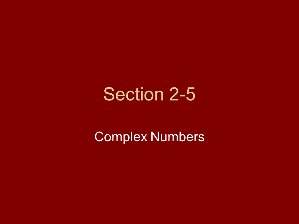Section 2-5 Complex Numbers