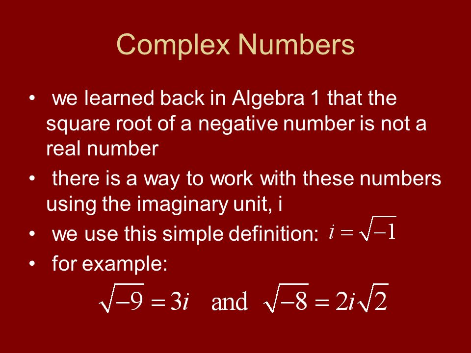 Complex Numbers we learned back in Algebra 1 that the square root of a negative number is not a real number.