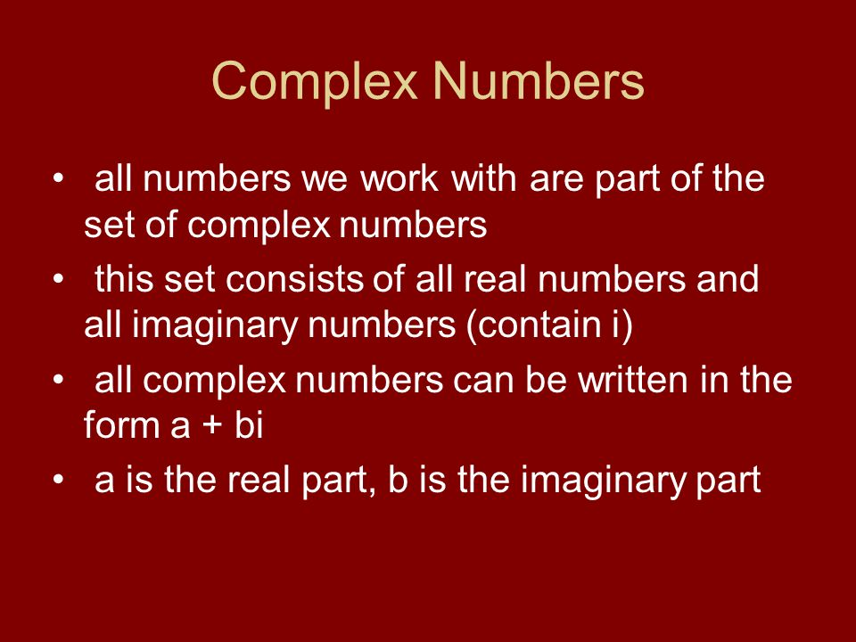 Complex Numbers all numbers we work with are part of the set of complex numbers.