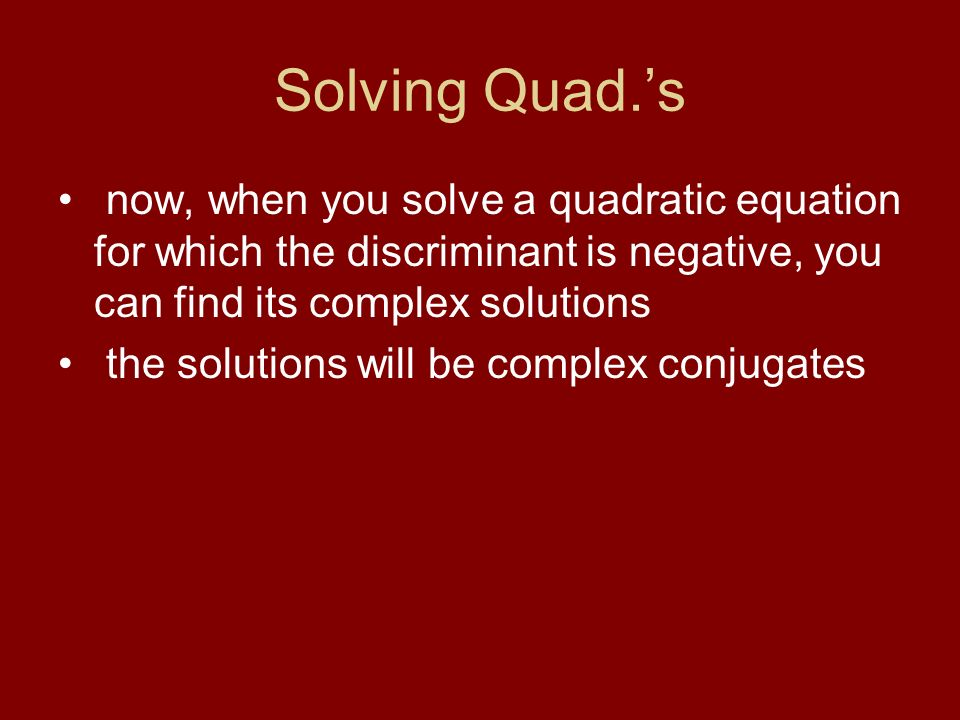 Solving Quad.'s now, when you solve a quadratic equation for which the discriminant is negative, you can find its complex solutions.