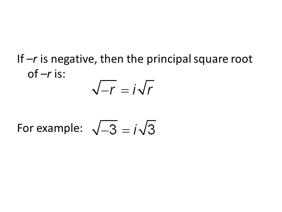 If –r is negative, then the principal square root of –r is: For example: