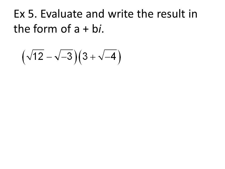 Ex 5. Evaluate and write the result in the form of a + bi.