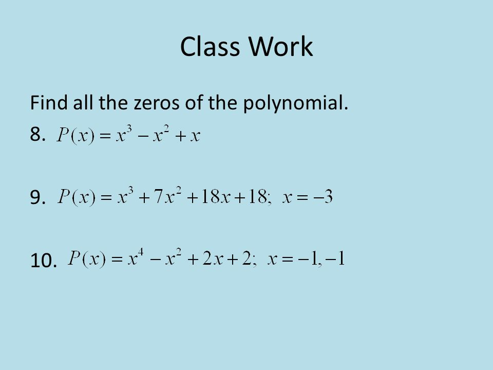Class Work Find all the zeros of the polynomial