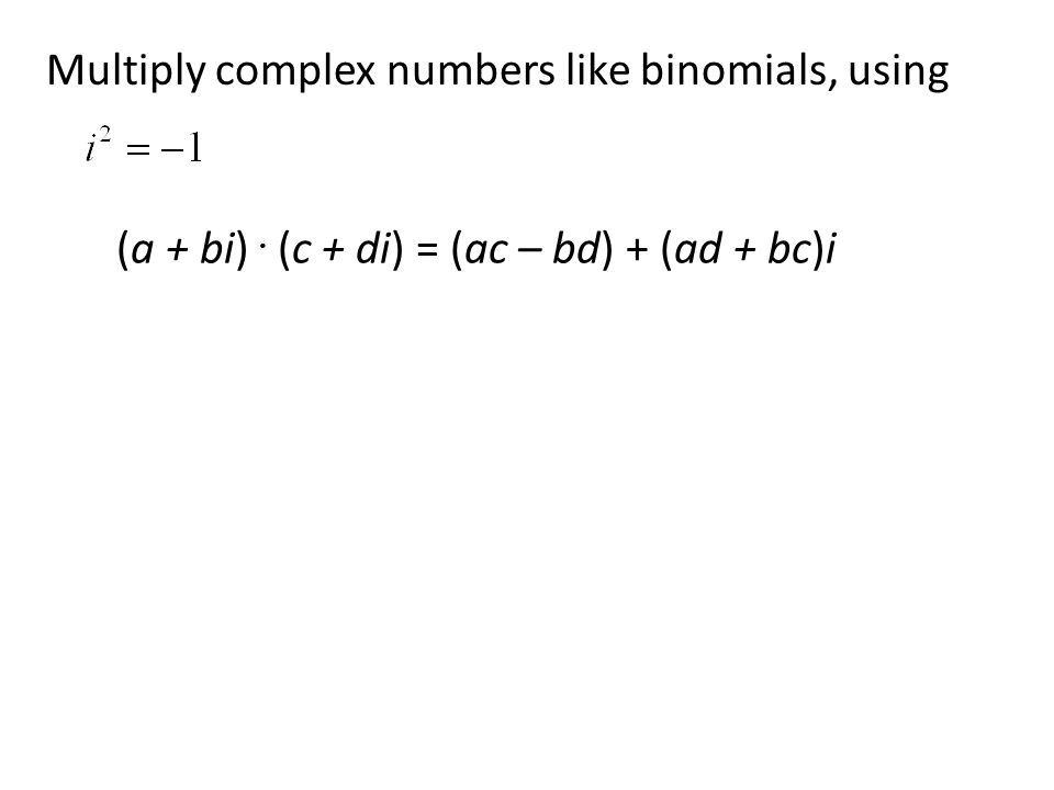 Multiply complex numbers like binomials, using
