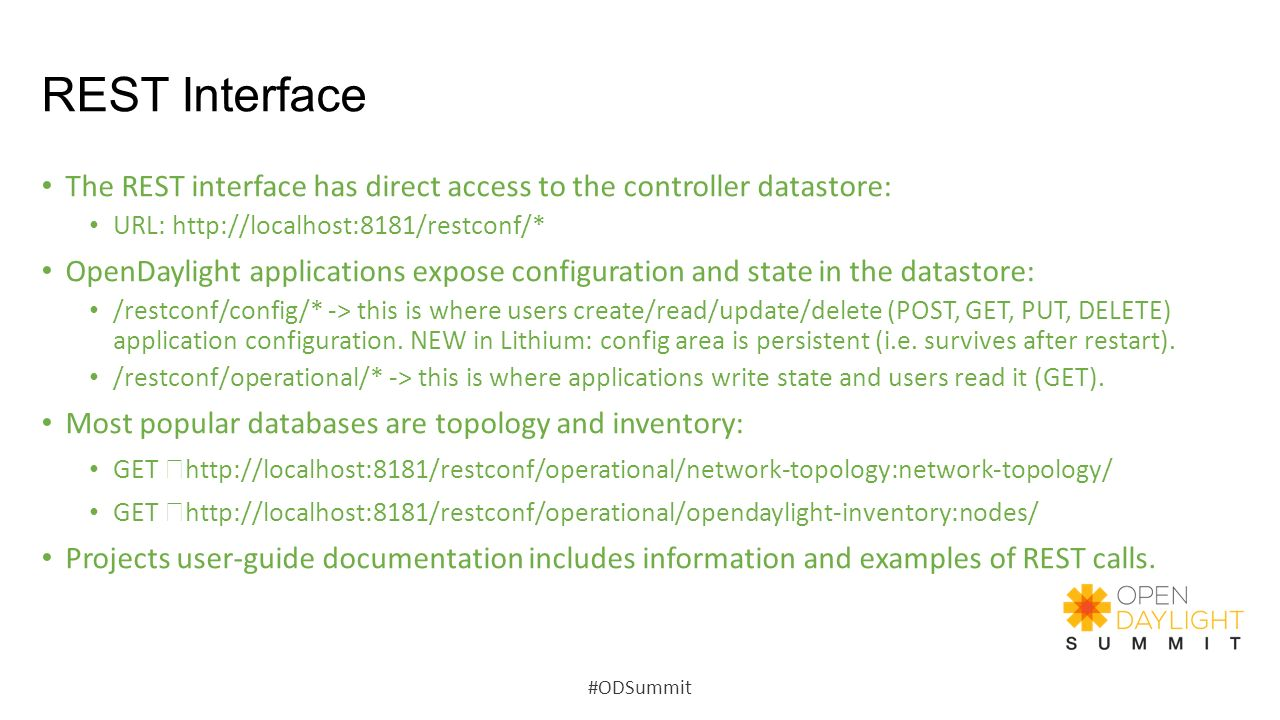 REST Interface The REST interface has direct access to the controller datastore: URL: