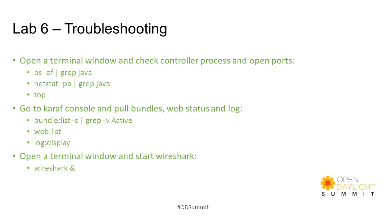 Lab 6 – Troubleshooting Open a terminal window and check controller process and open ports: ps -ef | grep java.