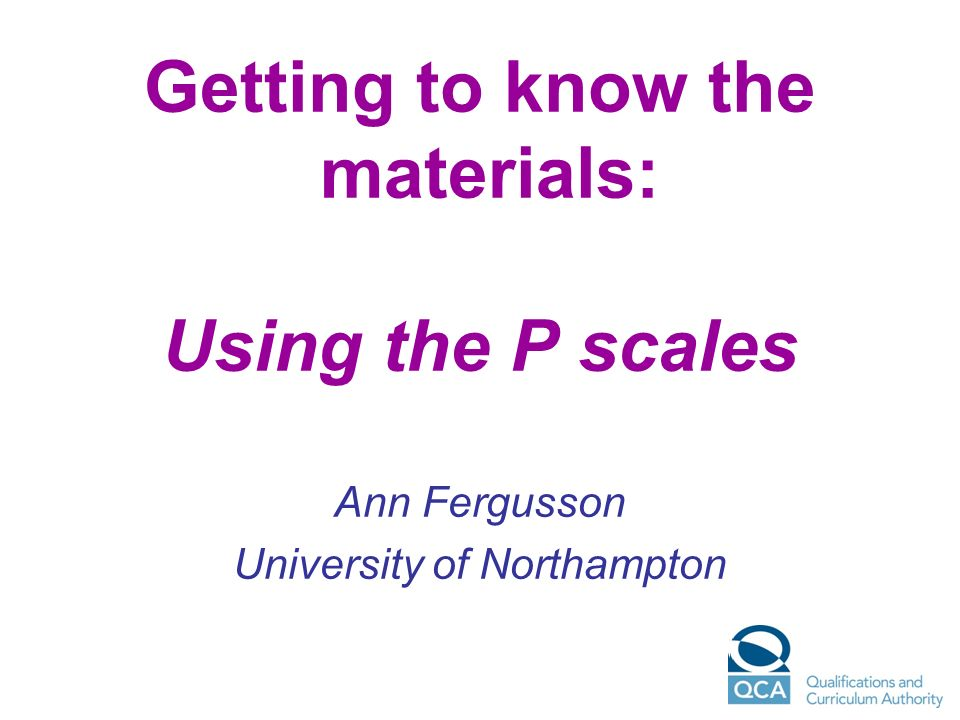 Getting to know the materials: Using the P scales