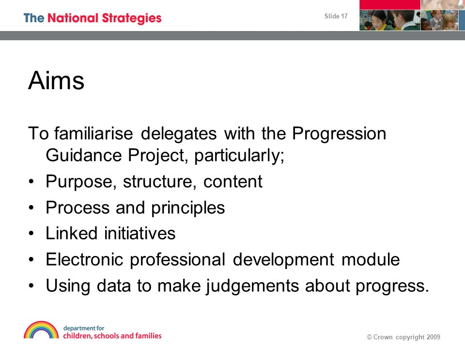 Aims To familiarise delegates with the Progression Guidance Project, particularly; Purpose, structure, content.