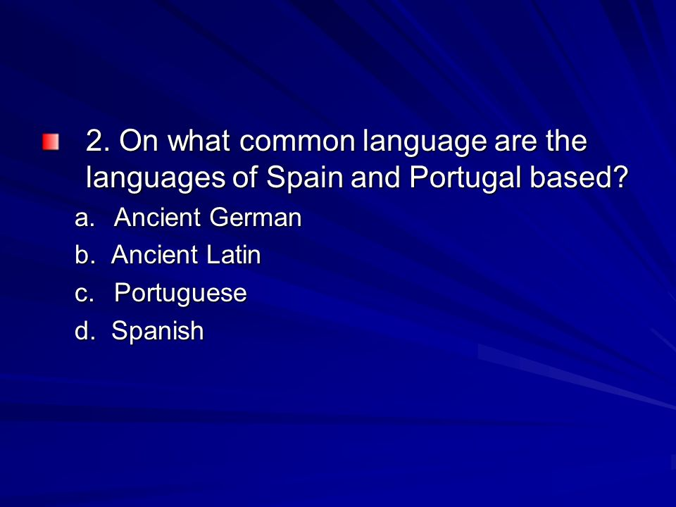 2. On what common language are the languages of Spain and Portugal based