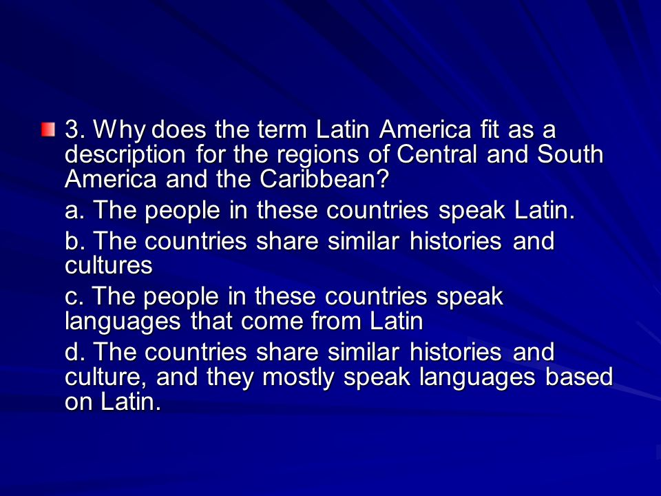 3. Why does the term Latin America fit as a description for the regions of Central and South America and the Caribbean