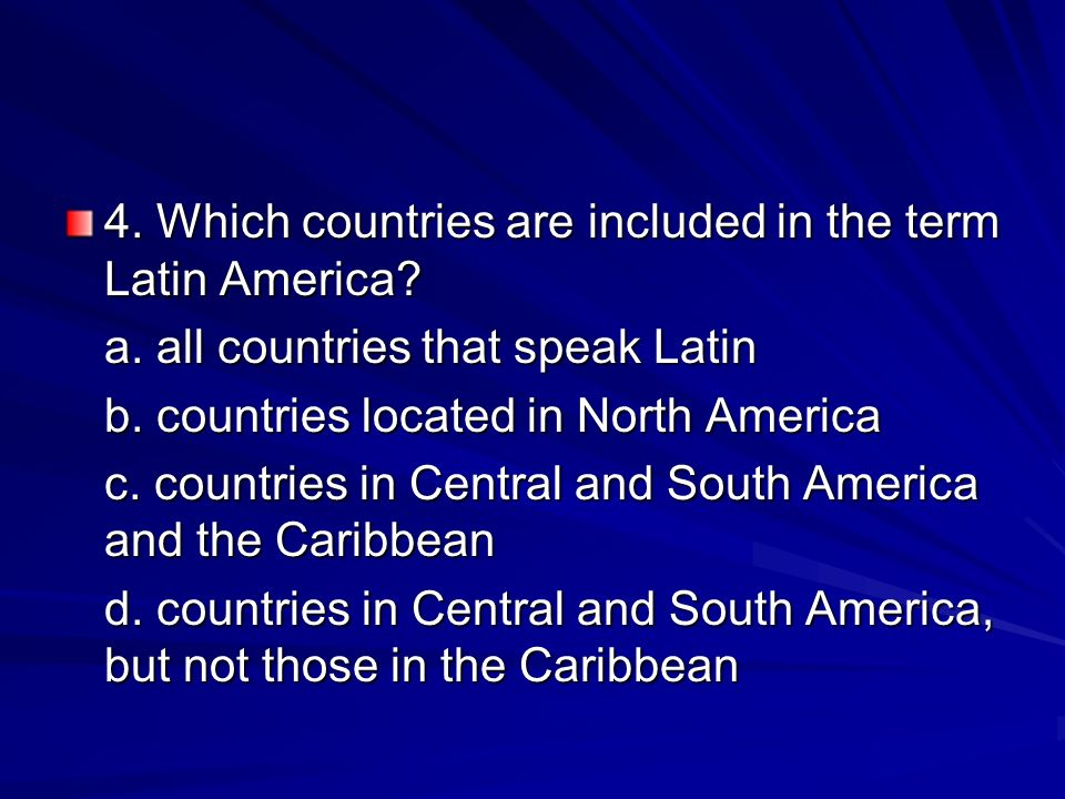 4. Which countries are included in the term Latin America