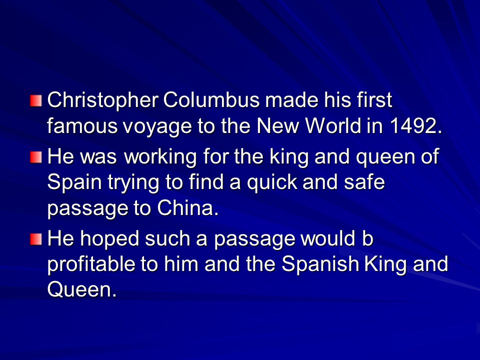 Christopher Columbus made his first famous voyage to the New World in 1492.