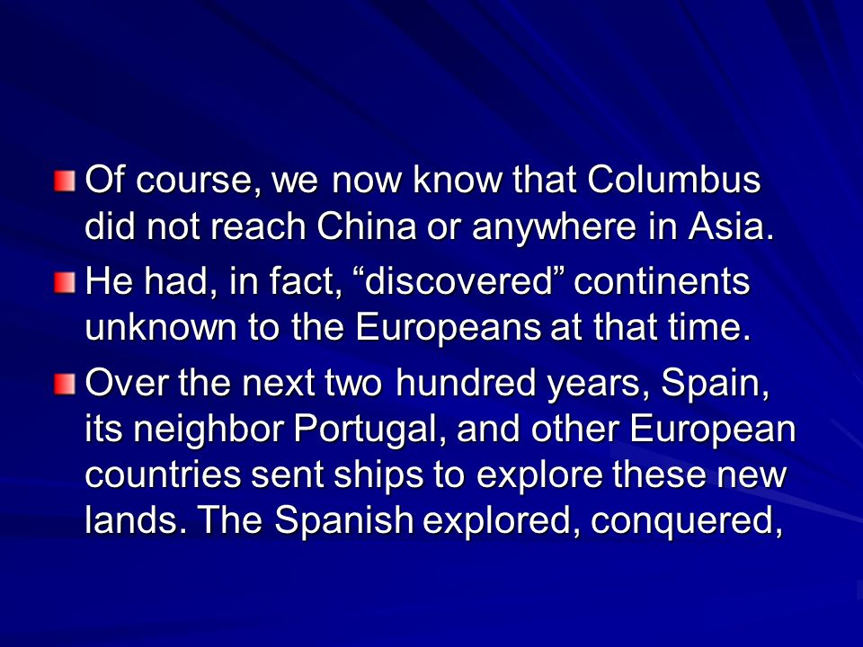 Of course, we now know that Columbus did not reach China or anywhere in Asia.