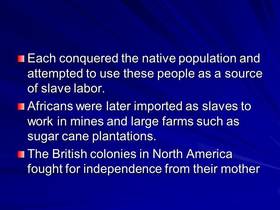 Each conquered the native population and attempted to use these people as a source of slave labor.