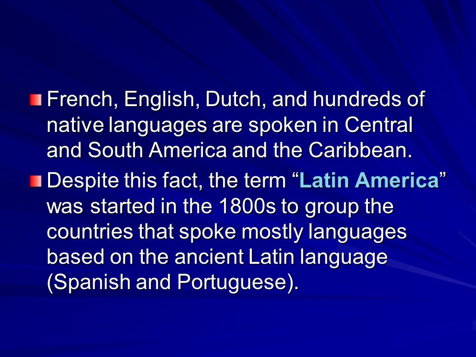 French, English, Dutch, and hundreds of native languages are spoken in Central and South America and the Caribbean.