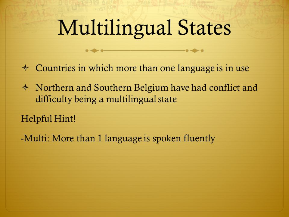 Multilingual States Countries in which more than one language is in use.