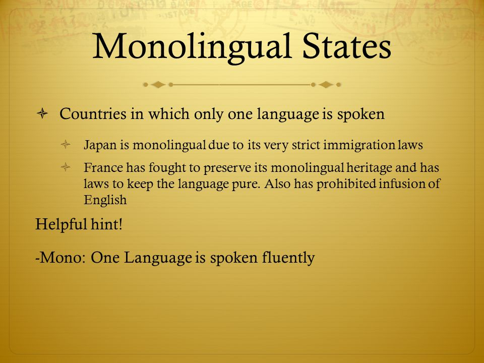 Monolingual States Countries in which only one language is spoken