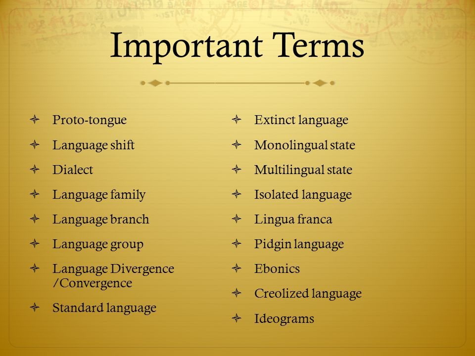 Important Terms Proto-tongue Language shift Dialect Language family