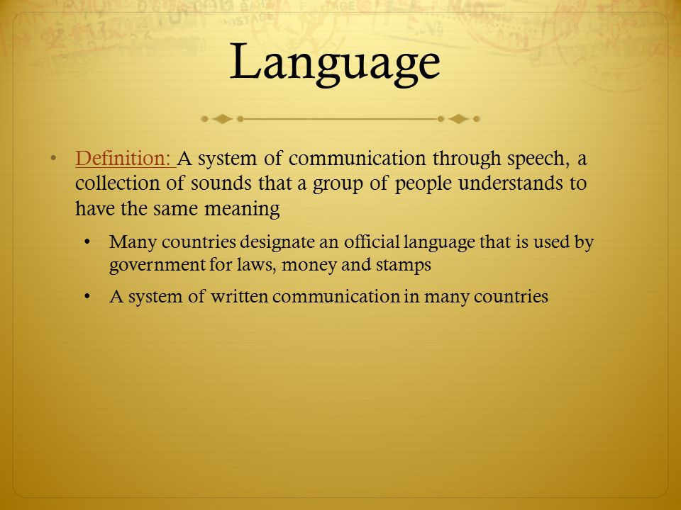 Language Definition: A system of communication through speech, a collection of sounds that a group of people understands to have the same meaning.