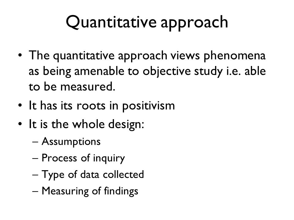 approaches to quantitative research Learn about the distinction between quantitative and qualitative methods of research, and some advantages and disadvantages of each.