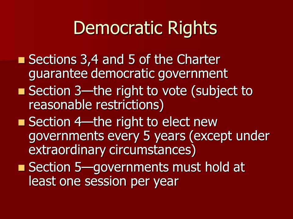 Democratic Rights Sections 3,4 and 5 of the Charter guarantee democratic government.