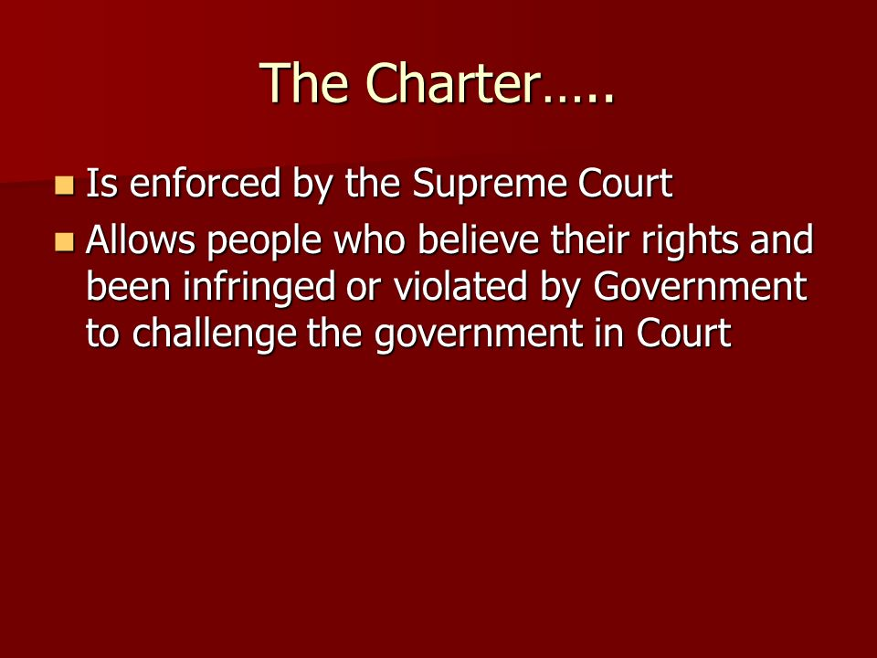 The Charter….. Is enforced by the Supreme Court