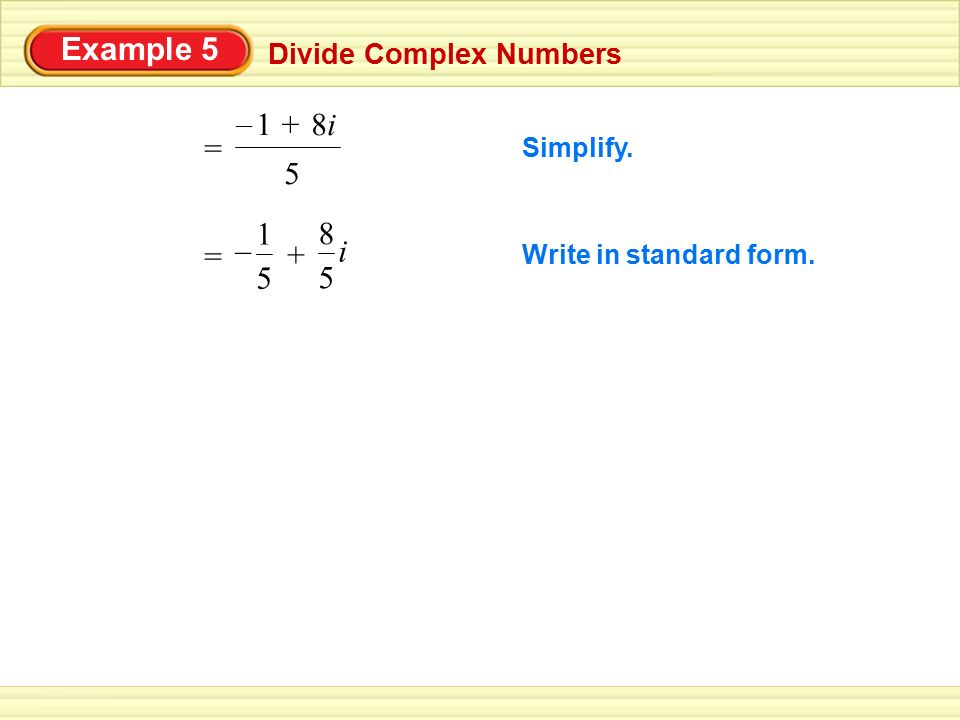 Example 5 8i + – 1 5 = 5 1 – 8 i + = Divide Complex Numbers Simplify.
