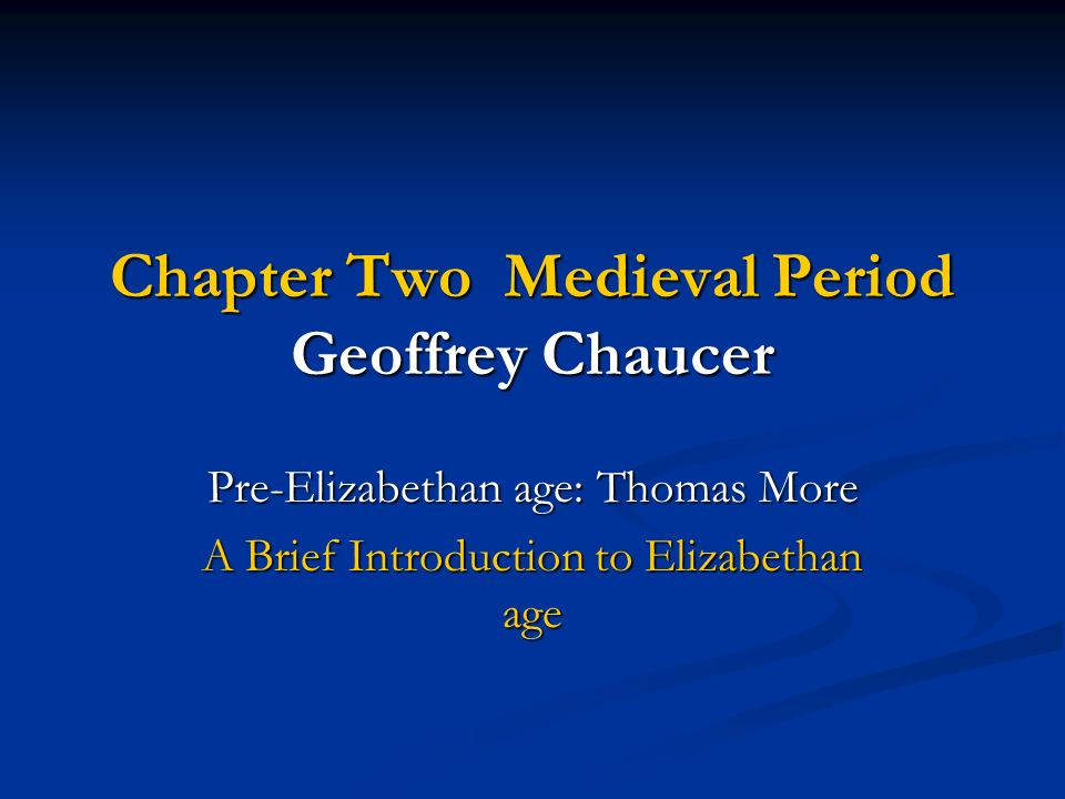 Chapter Two Medieval Period Geoffrey Chaucer