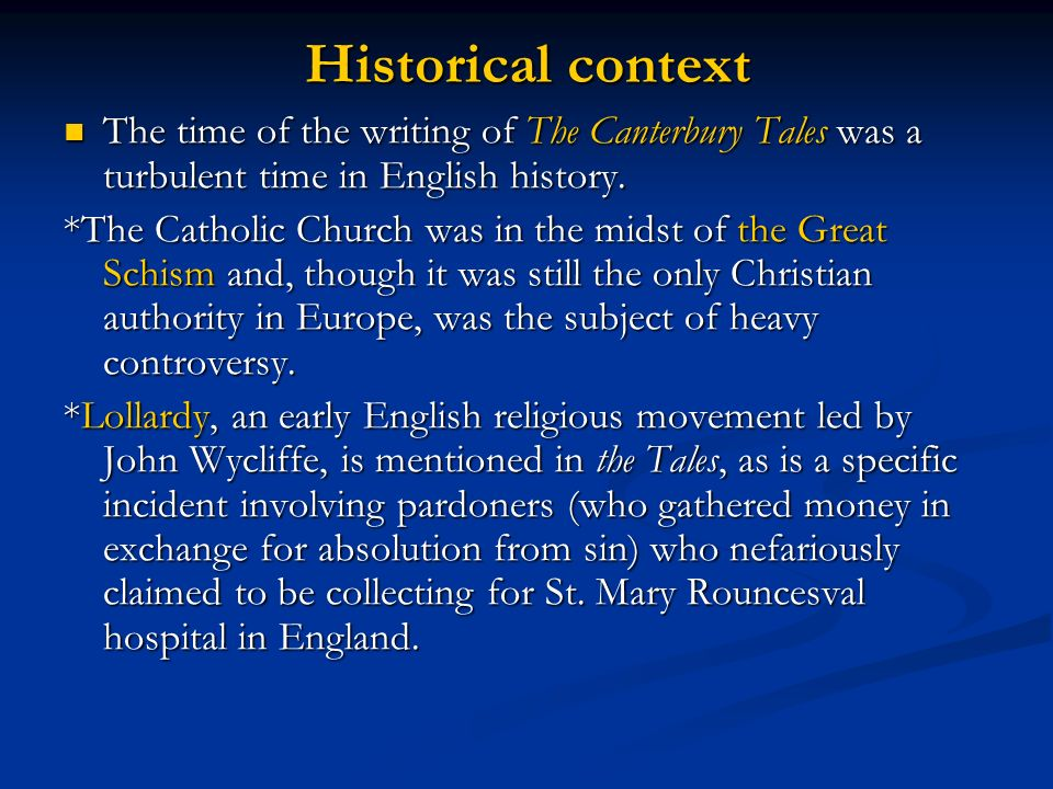 Historical context The time of the writing of The Canterbury Tales was a turbulent time in English history.
