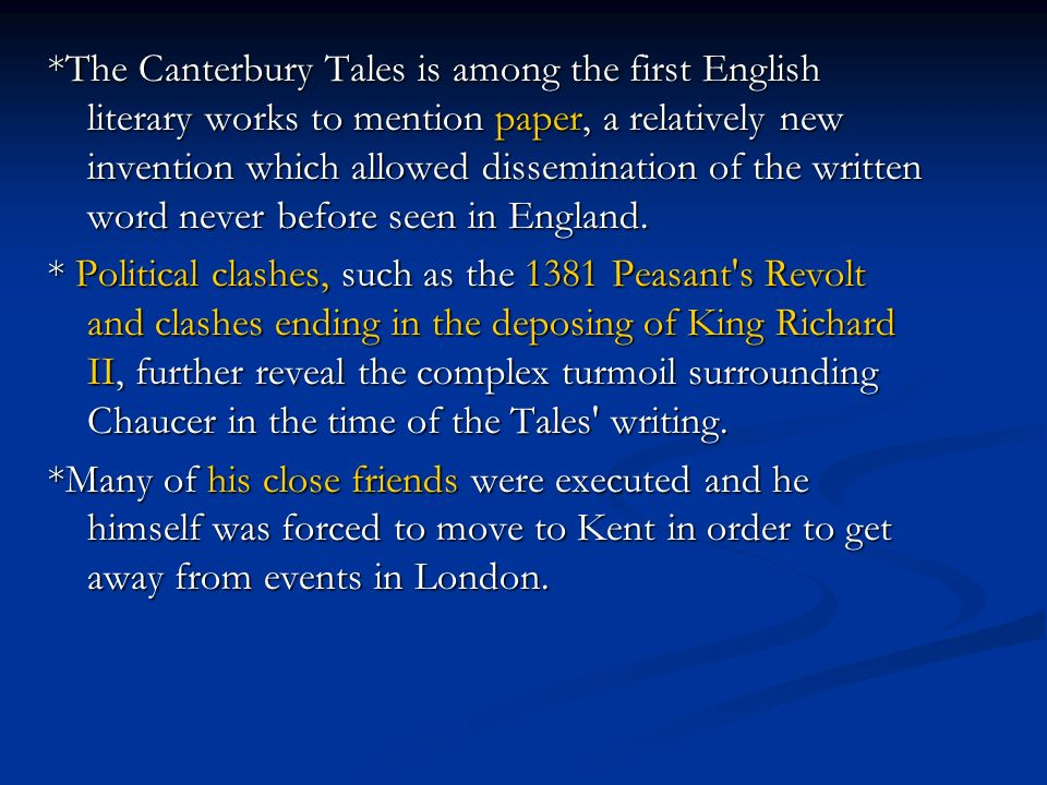 *The Canterbury Tales is among the first English literary works to mention paper, a relatively new invention which allowed dissemination of the written word never before seen in England.
