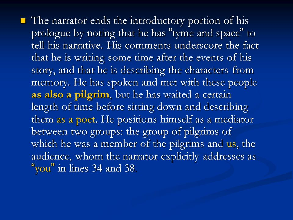 The narrator ends the introductory portion of his prologue by noting that he has tyme and space to tell his narrative.