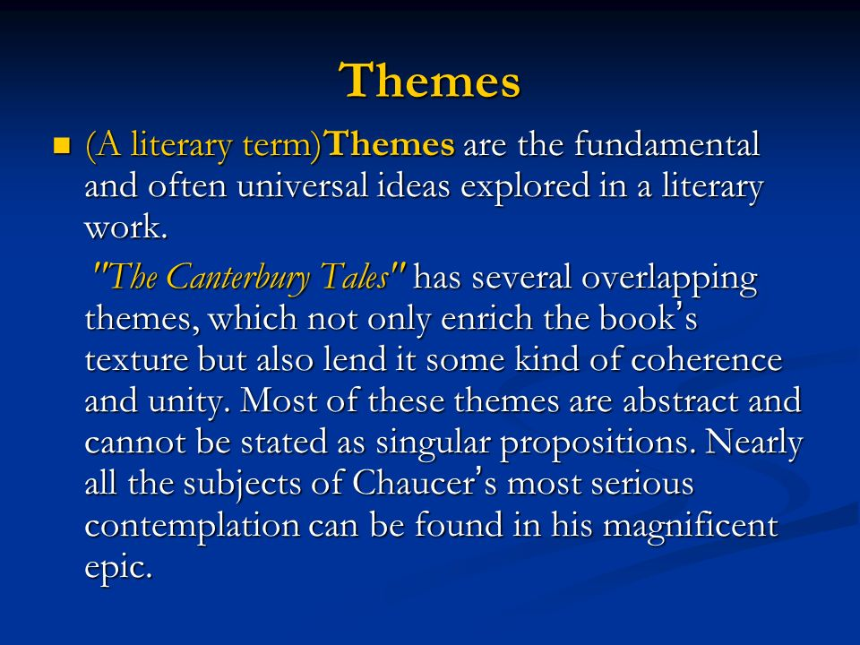 Themes (A literary term)Themes are the fundamental and often universal ideas explored in a literary work.