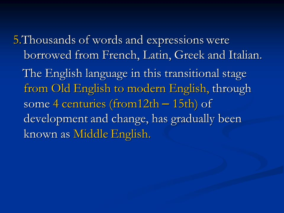 5.Thousands of words and expressions were borrowed from French, Latin, Greek and Italian.