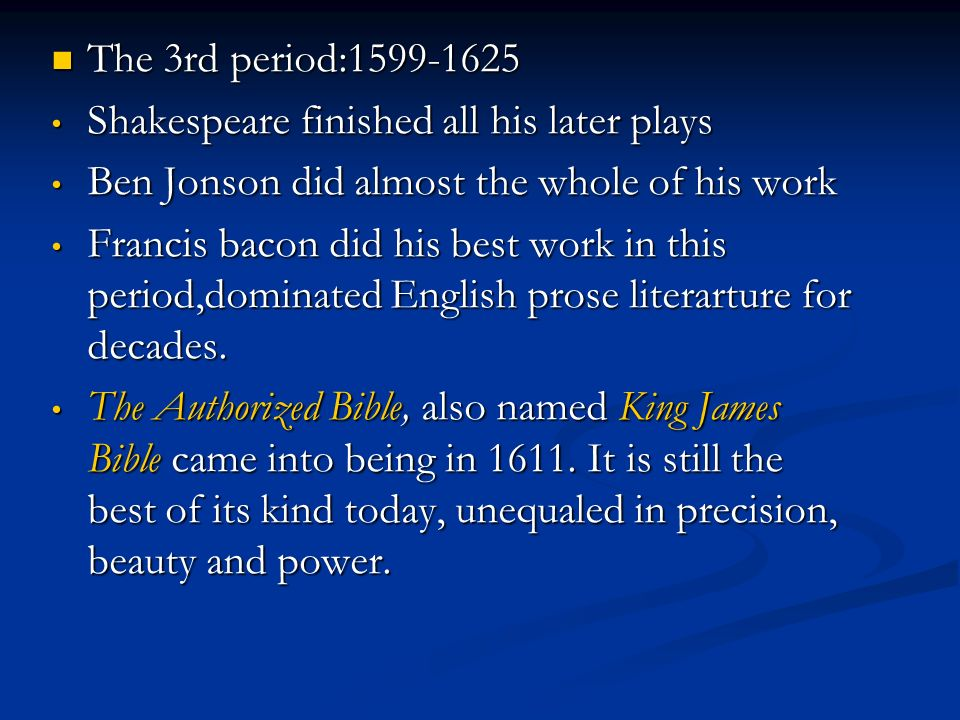 The 3rd period: Shakespeare finished all his later plays. Ben Jonson did almost the whole of his work.