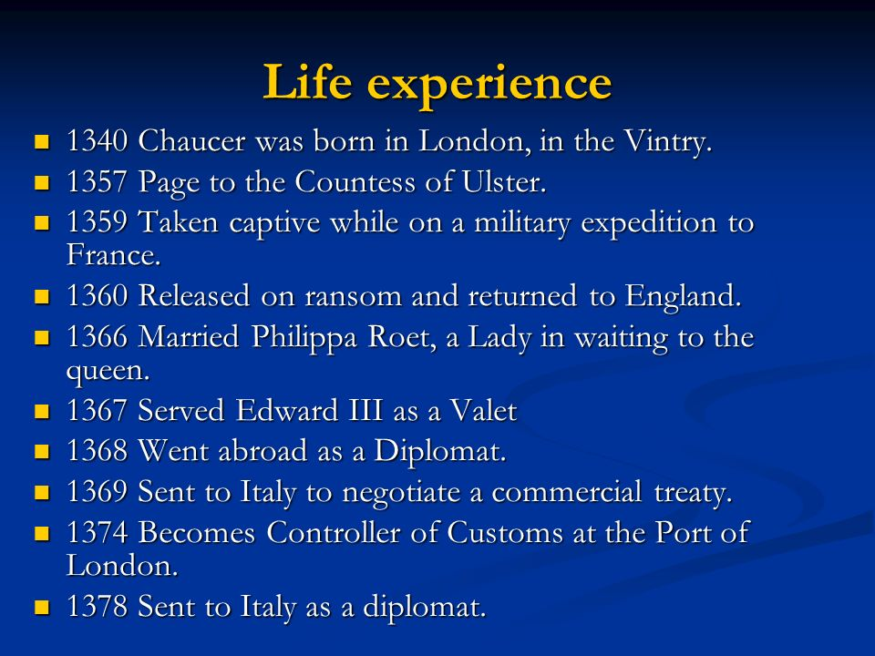 Life experience 1340 Chaucer was born in London, in the Vintry.