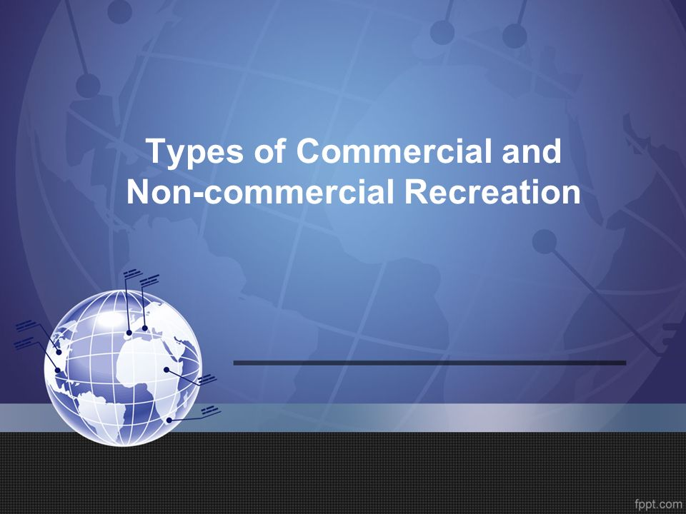 Types of Commercial and Non-commercial Recreation