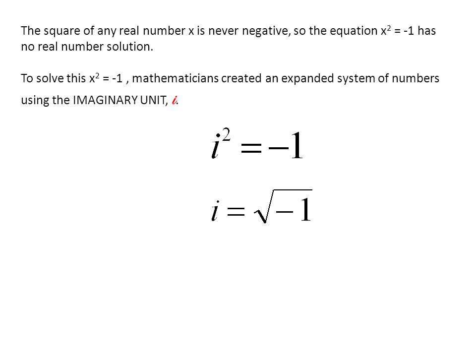 The square of any real number x is never negative, so the equation x2 = -1 has no real number solution.