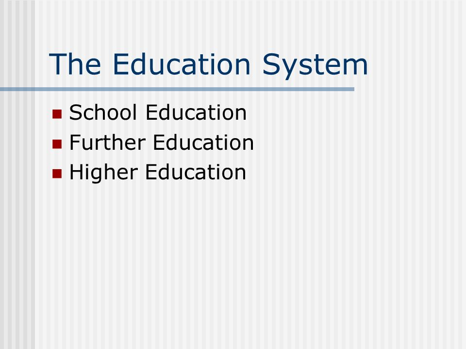 The Education System School Education Further Education