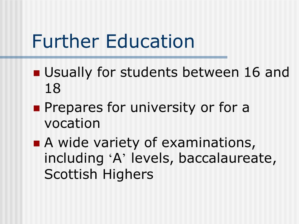 Further Education Usually for students between 16 and 18