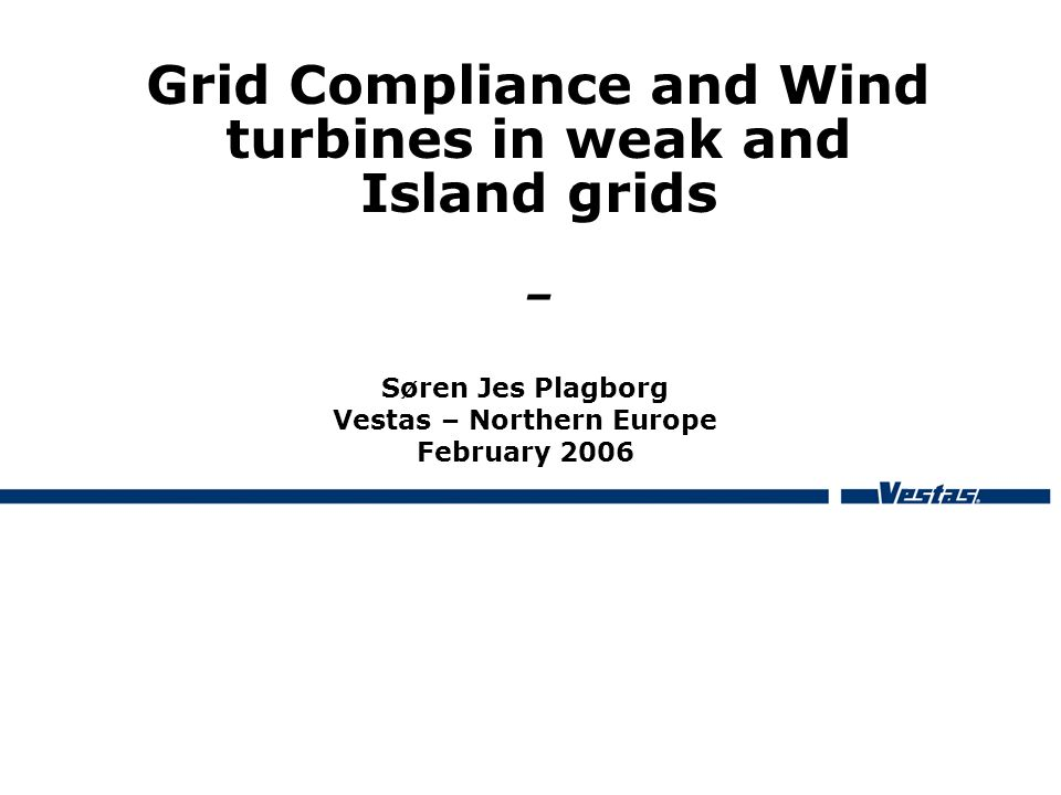 Grid Compliance and Wind turbines in weak and Island grids –