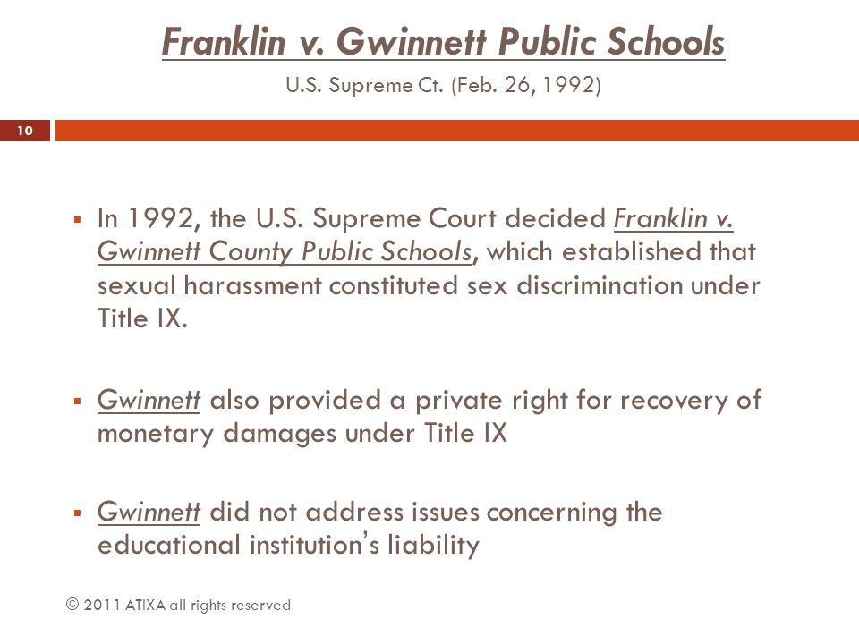 franklin vs gwinnett county public schools Franklin v gwinnett county public schools, case in which the us supreme court on february 26, 1992, ruled (9–0) that students who are subjected to sexual harassment in public schools may sue for monetary damages under title ix of the federal education amendments of 1972 franklin was the first.