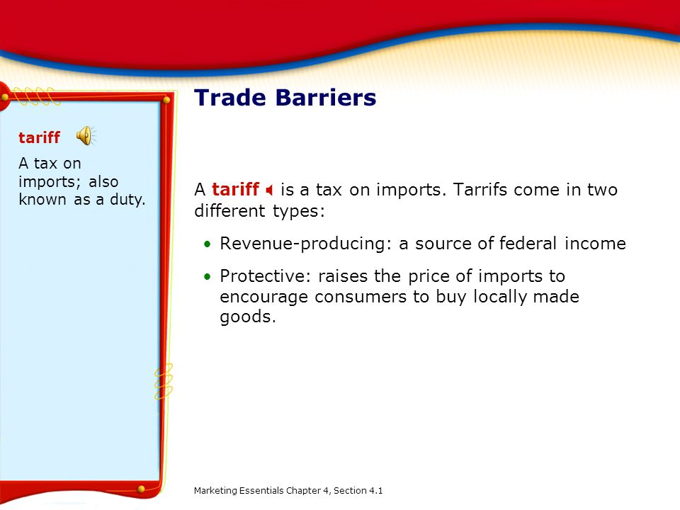 Trade Barriers tariff. A tax on imports; also known as a duty. A tariff X is a tax on imports. Tarrifs come in two different types: