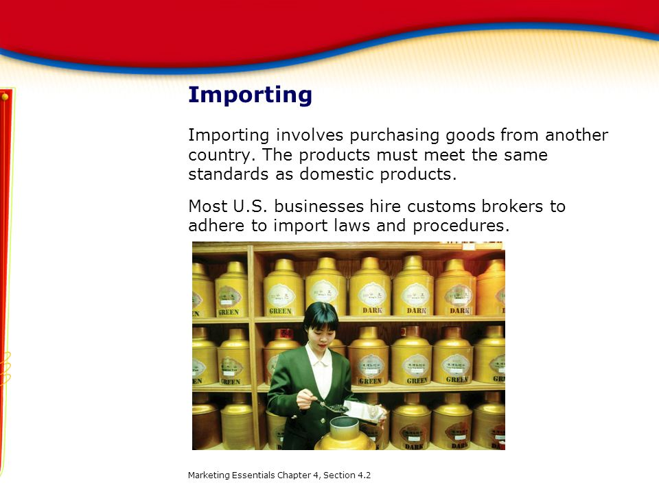 Importing Importing involves purchasing goods from another country. The products must meet the same standards as domestic products.