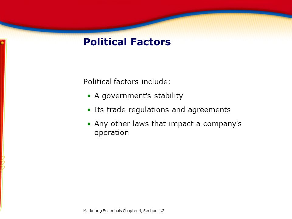 Political Factors Political factors include: A government's stability