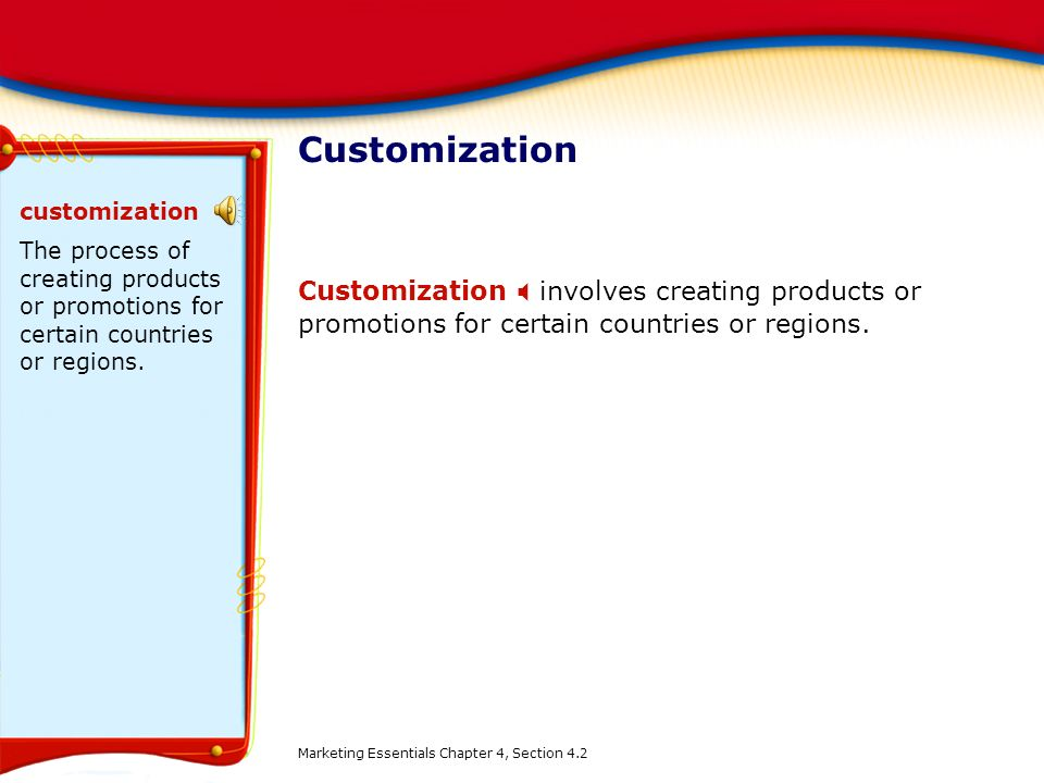 Customization customization. The process of creating products or promotions for certain countries or regions.